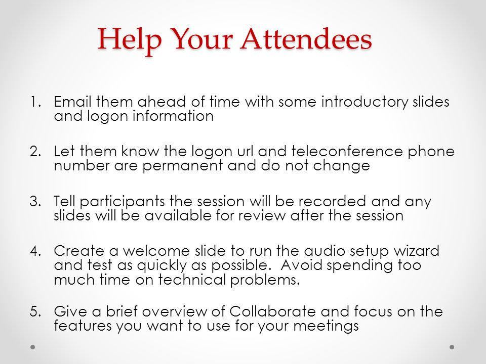 Help Your Attendees Email them ahead of time with some introductory slides and logon information.