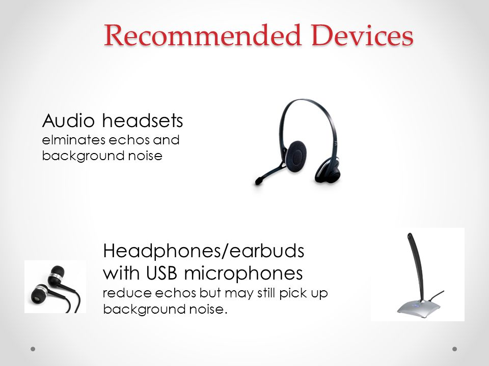 Recommended Devices Audio headsets Headphones/earbuds