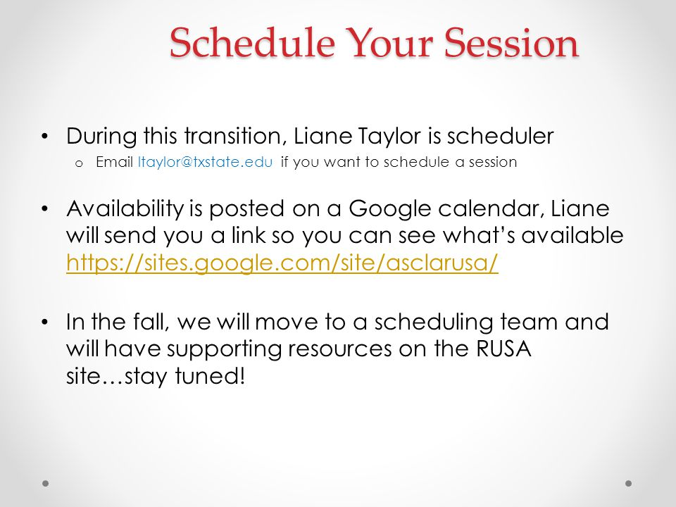 Schedule Your Session During this transition, Liane Taylor is scheduler. Email ltaylor@txstate.edu if you want to schedule a session.
