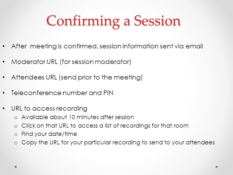 Confirming a Session After meeting is confirmed, session information sent via  . Moderator URL (for session moderator)