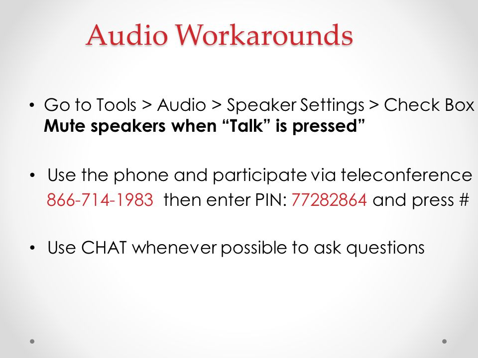 Audio Workarounds Go to Tools > Audio > Speaker Settings > Check Box Mute speakers when Talk is pressed