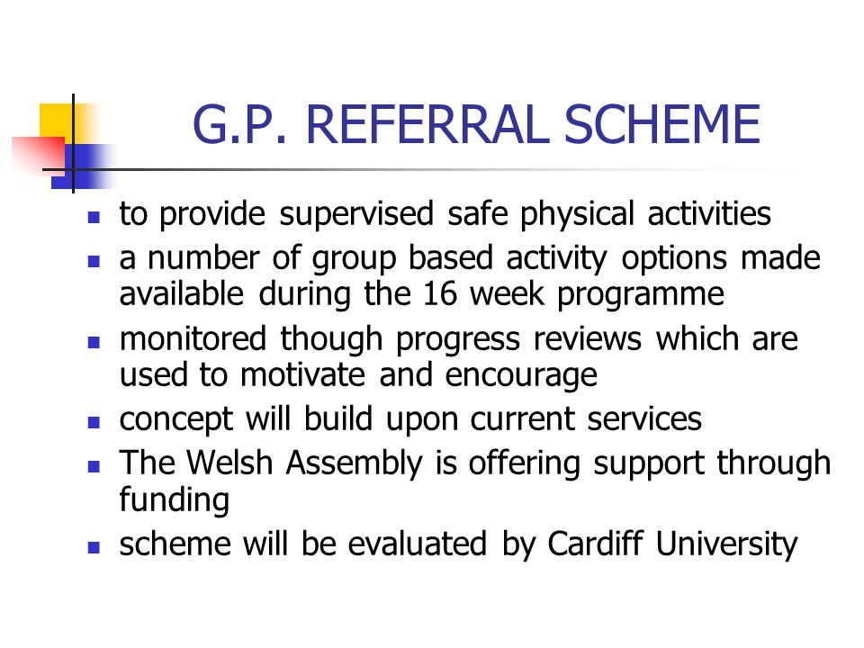 G.P. REFERRAL SCHEME to provide supervised safe physical activities