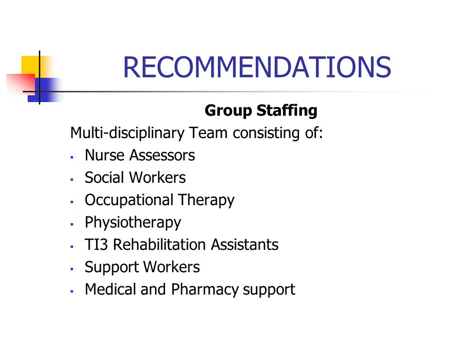 RECOMMENDATIONS Group Staffing Multi-disciplinary Team consisting of: