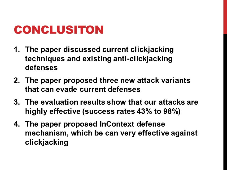 Conclusiton The paper discussed current clickjacking techniques and existing anti-clickjacking defenses.