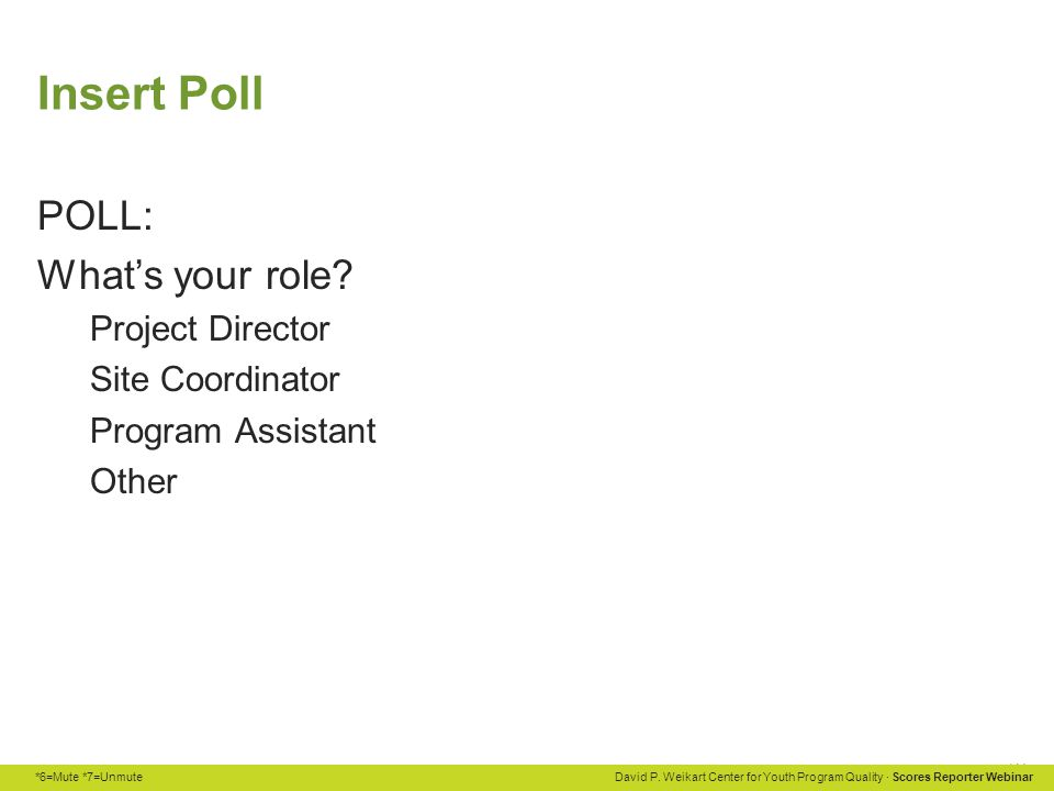 Insert Poll POLL: What's your role Project Director Site Coordinator