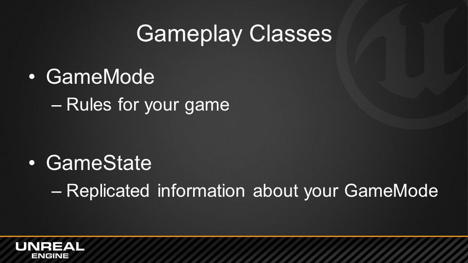 Gameplay Classes GameMode GameState Rules for your game