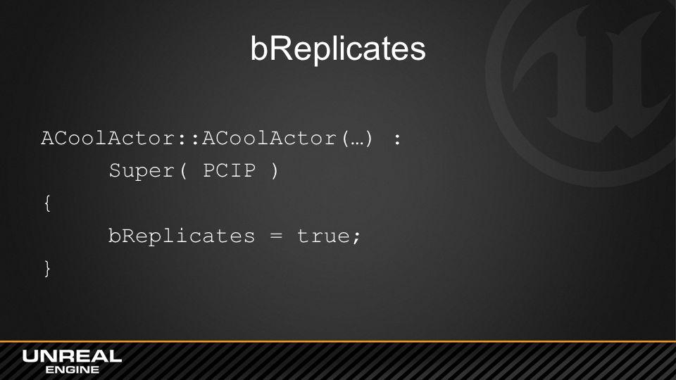 bReplicates ACoolActor::ACoolActor(…) : Super( PCIP ) {