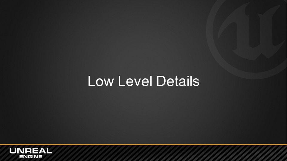 Low Level Details