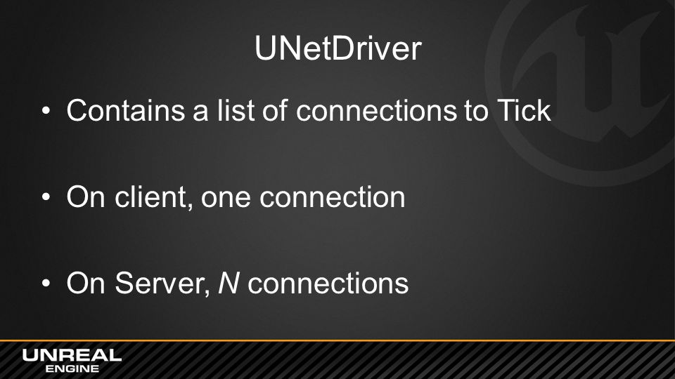 UNetDriver Contains a list of connections to Tick