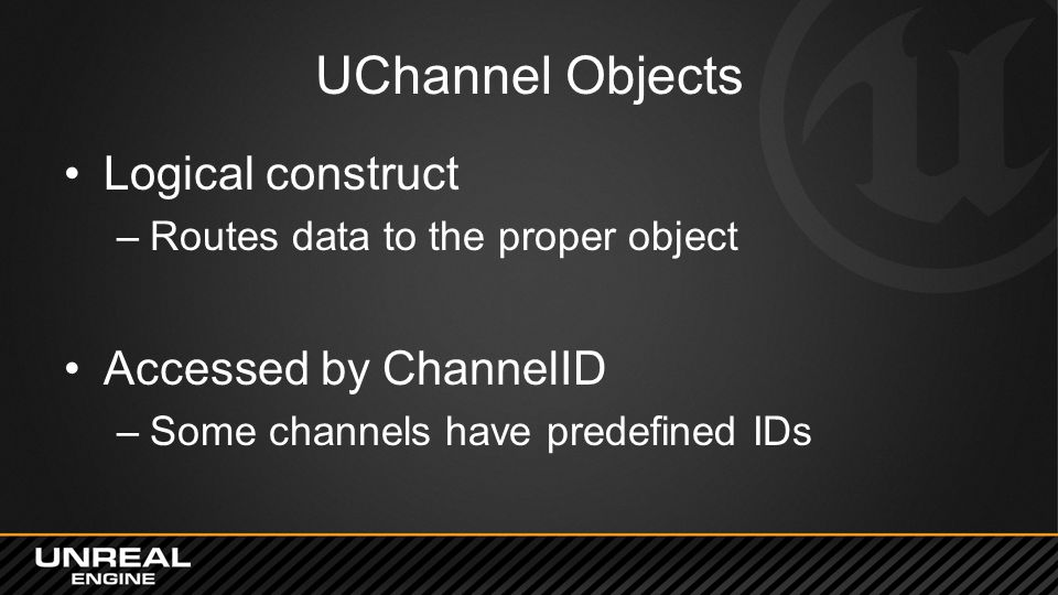 UChannel Objects Logical construct Accessed by ChannelID