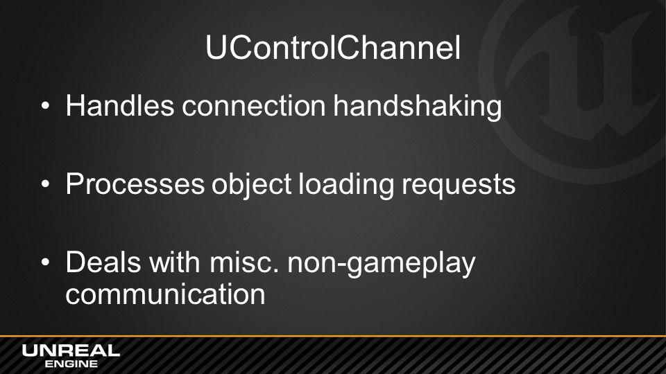 UControlChannel Handles connection handshaking