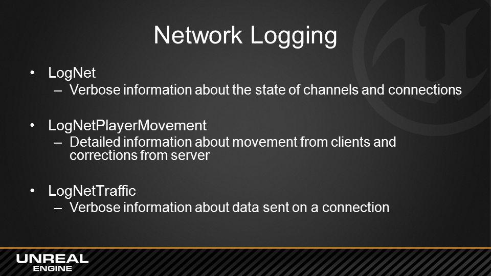 Network Logging LogNet LogNetPlayerMovement LogNetTraffic