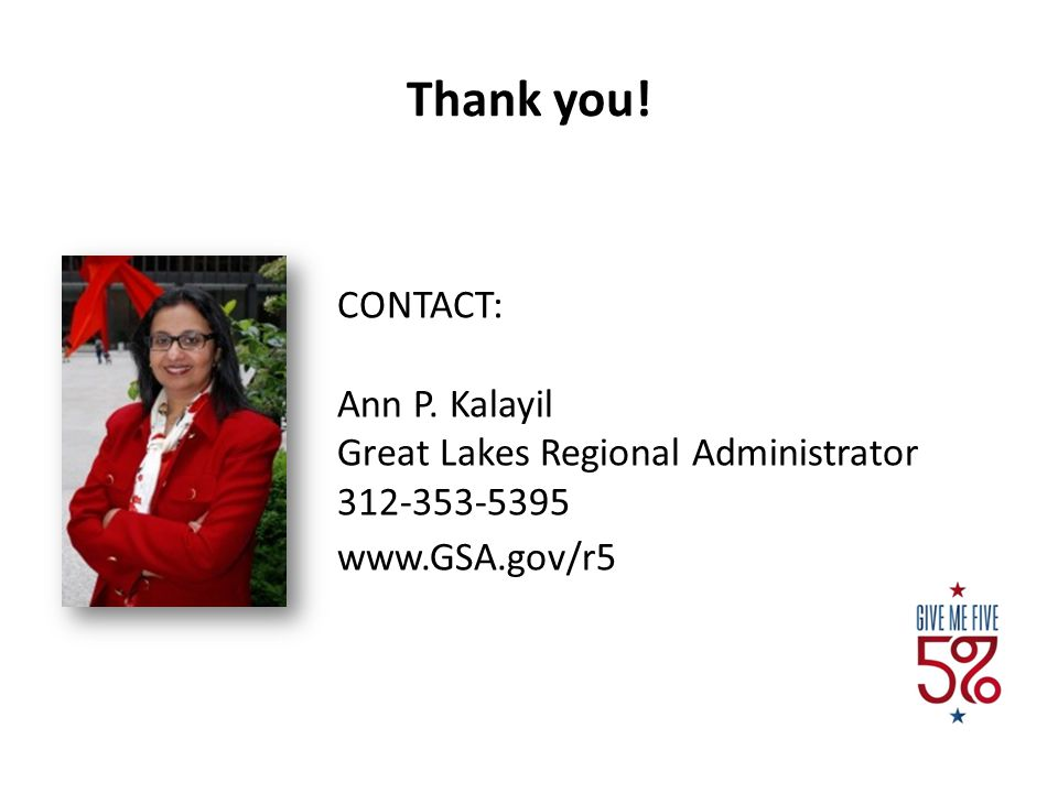 Thank you! CONTACT: Ann P. Kalayil Great Lakes Regional Administrator