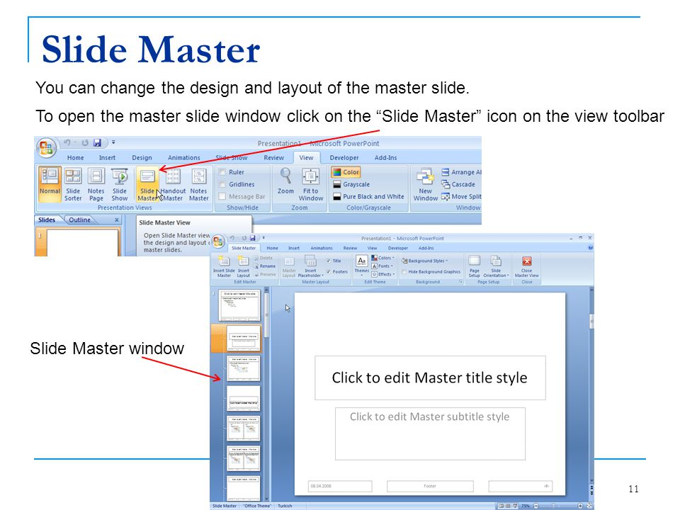 Slide Master You can change the design and layout of the master slide.