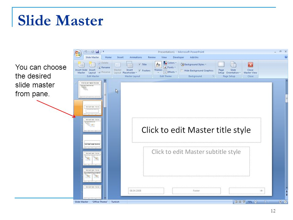 Slide Master You can choose the desired slide master from pane.