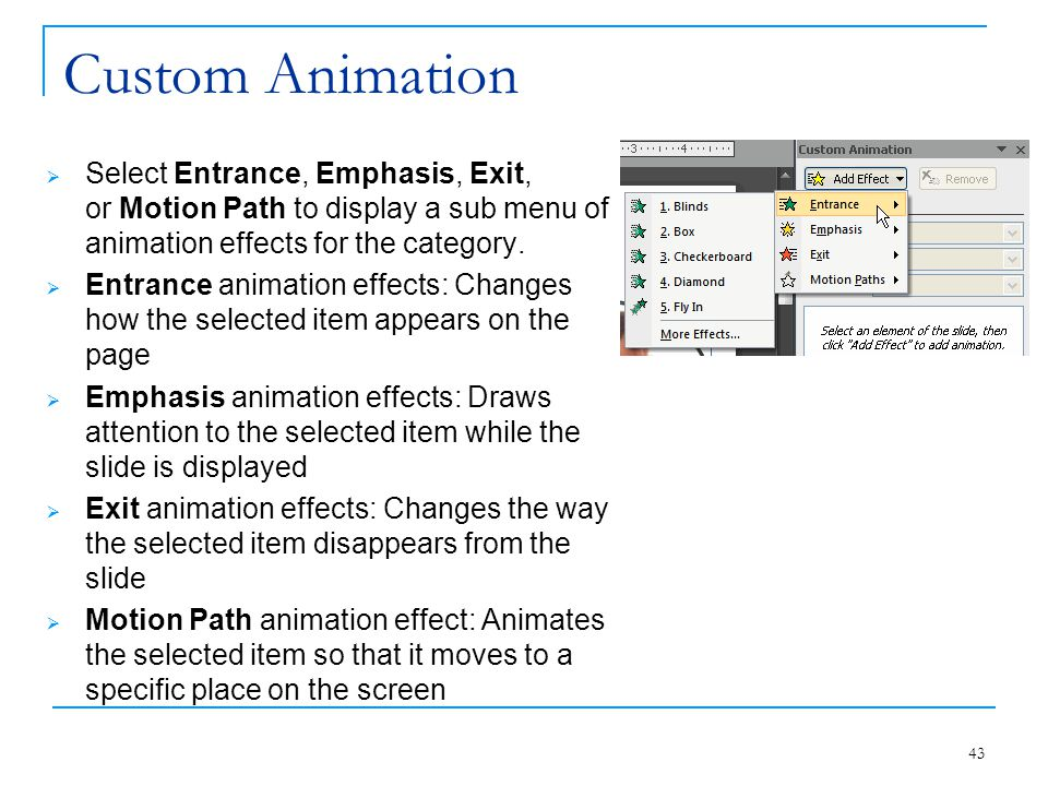 Custom Animation Select Entrance, Emphasis, Exit, or Motion Path to display a sub menu of animation effects for the category.