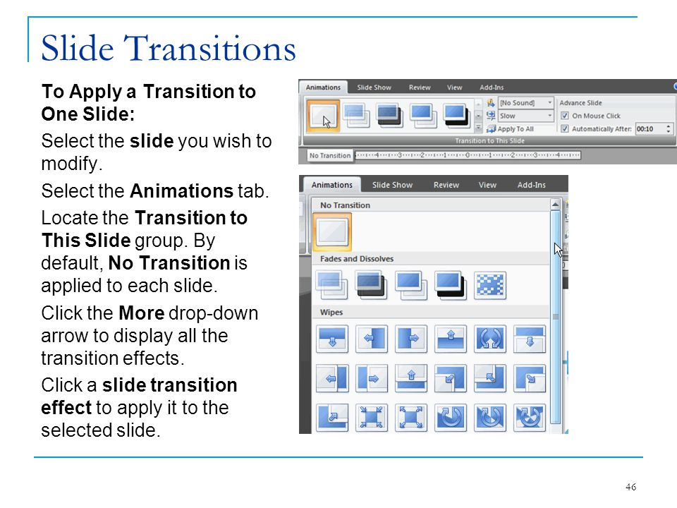 Slide Transitions To Apply a Transition to One Slide: