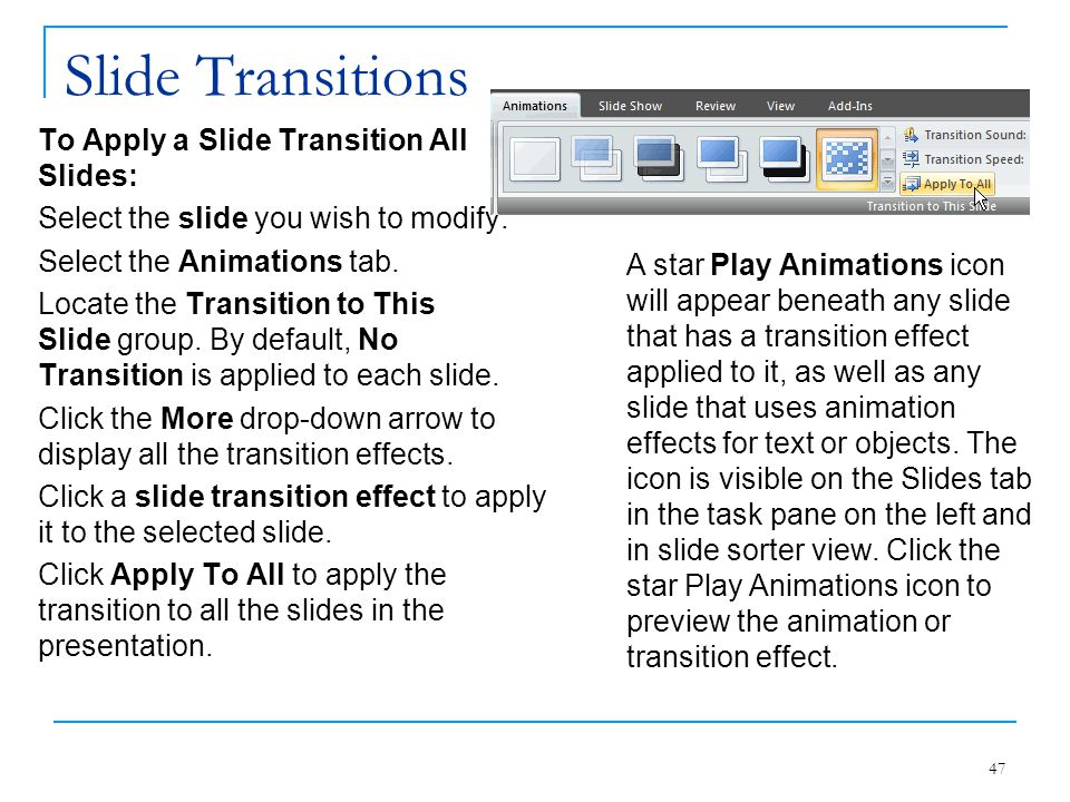 Slide Transitions To Apply a Slide Transition All Slides: