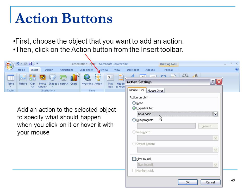 Action Buttons First, choose the object that you want to add an action. Then, click on the Action button from the Insert toolbar.