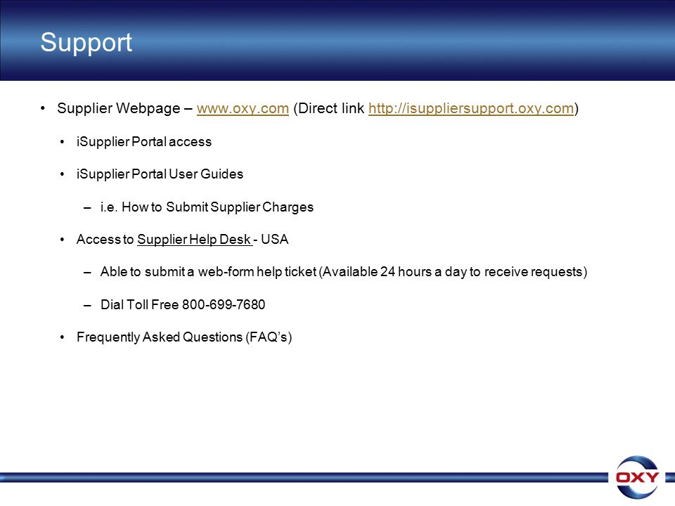 Support Supplier Webpage – www.oxy.com (Direct link http://isuppliersupport.oxy.com) iSupplier Portal access.