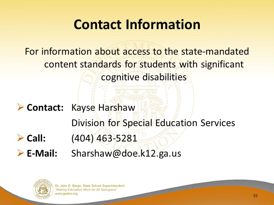 Contact Information For information about access to the state-mandated content standards for students with significant cognitive disabilities.