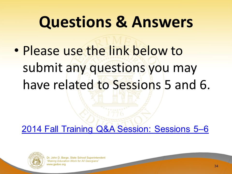 Questions & Answers Please use the link below to submit any questions you may have related to Sessions 5 and 6.