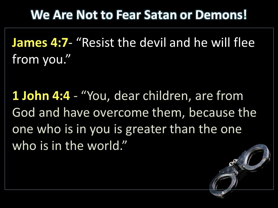 We Are Not to Fear Satan or Demons!