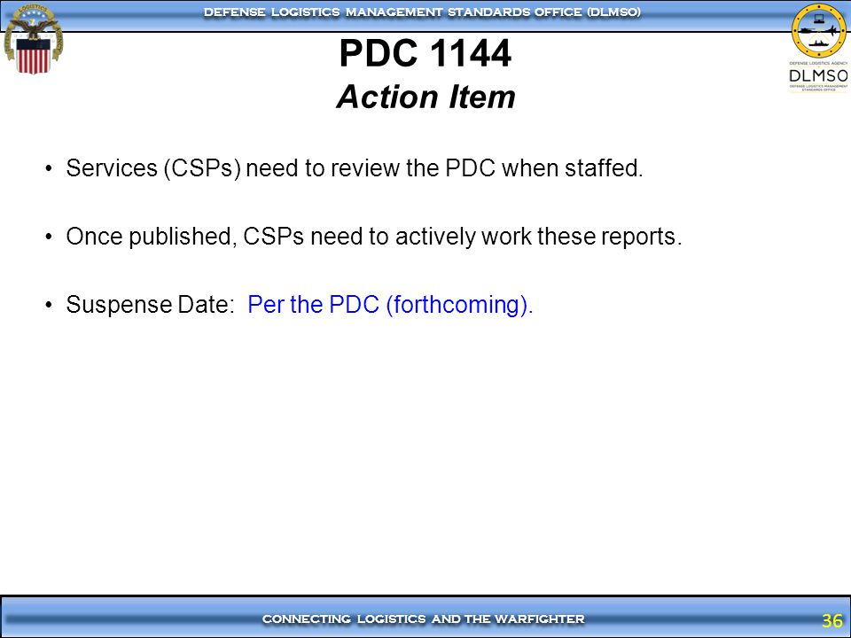 PDC 1144 Action Item. Services (CSPs) need to review the PDC when staffed. Once published, CSPs need to actively work these reports.