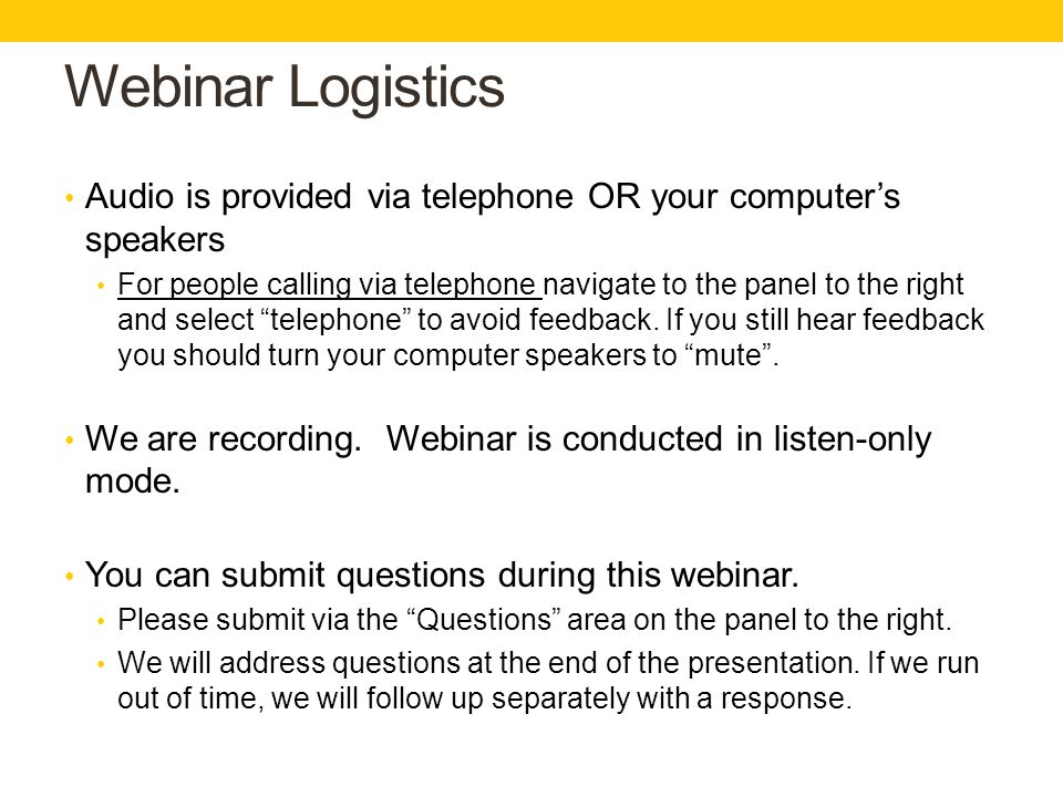 Webinar Logistics Audio is provided via telephone OR your computer's speakers.
