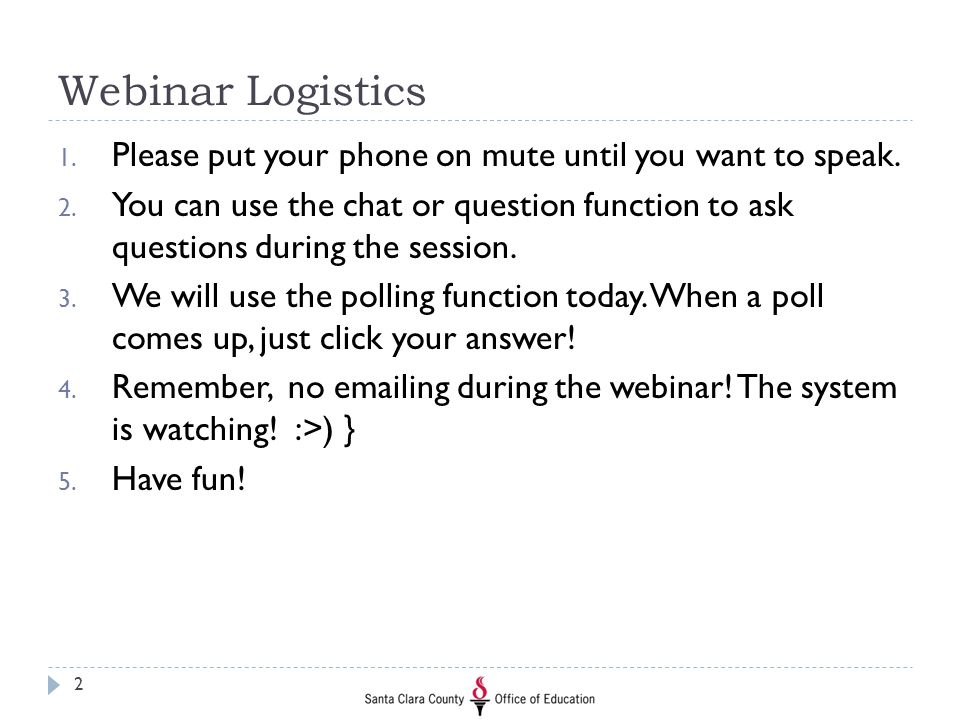 Webinar Logistics Please put your phone on mute until you want to speak.