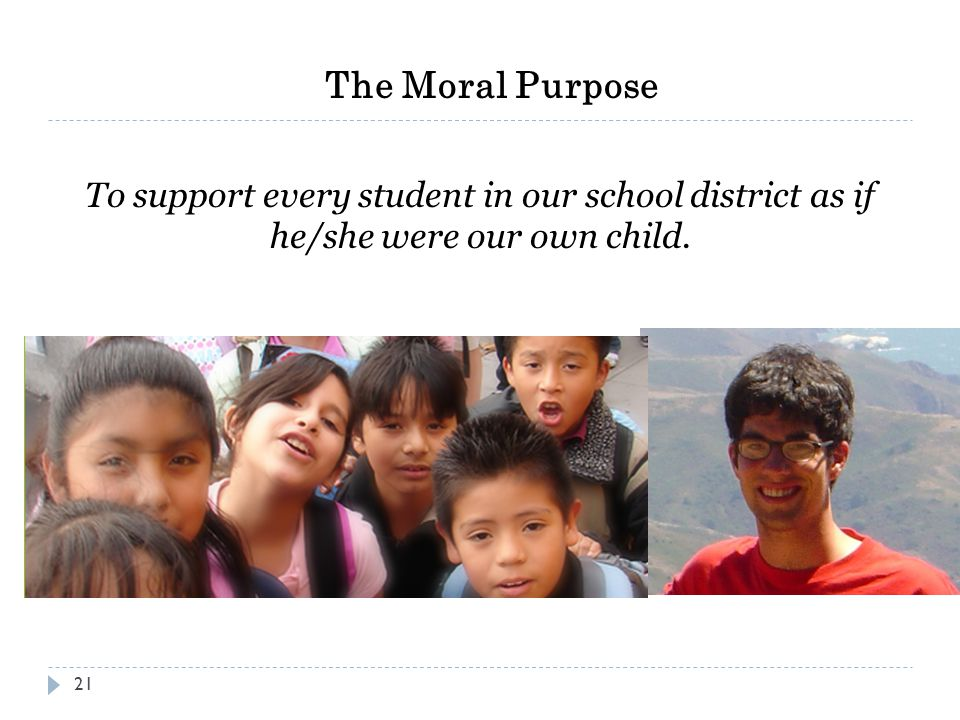 The Moral Purpose To support every student in our school district as if he/she were our own child.