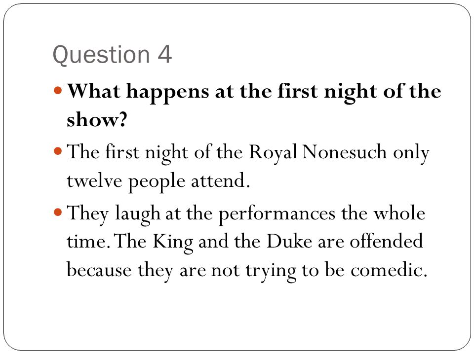 Question 4 What happens at the first night of the show