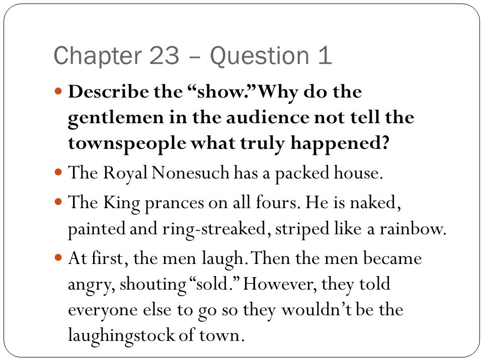 Chapter 23 – Question 1 Describe the show. Why do the gentlemen in the audience not tell the townspeople what truly happened
