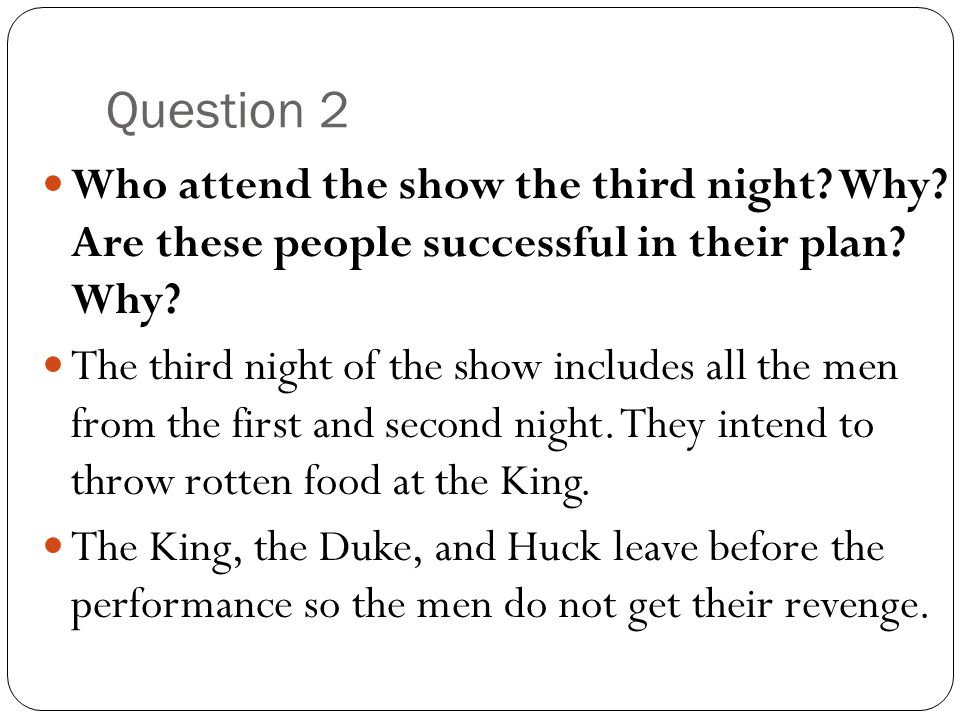 Question 2 Who attend the show the third night Why Are these people successful in their plan Why