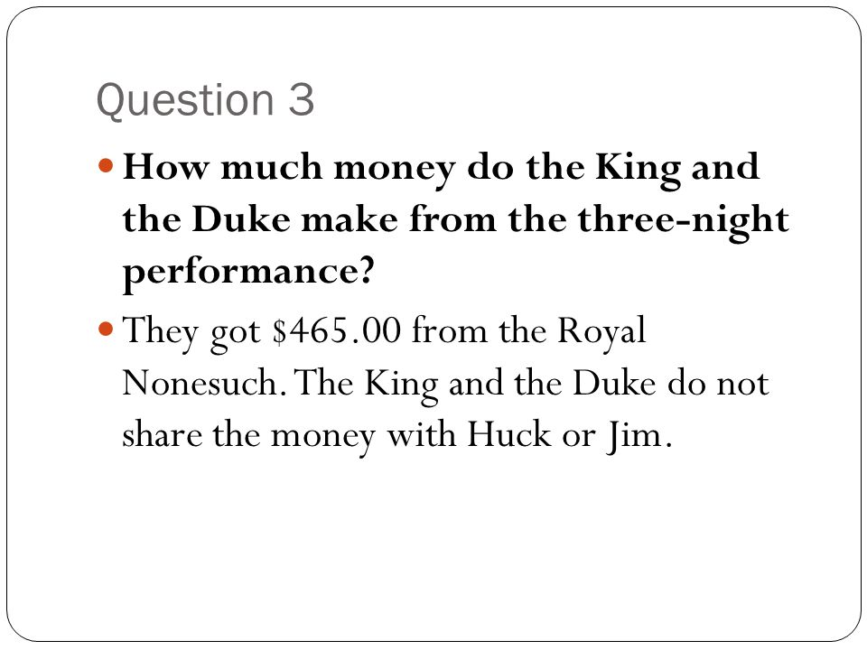 Question 3 How much money do the King and the Duke make from the three-night performance