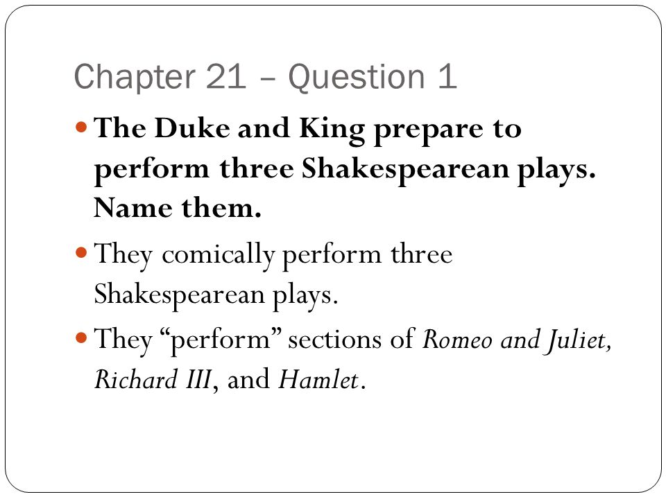 Chapter 21 – Question 1 The Duke and King prepare to perform three Shakespearean plays. Name them.