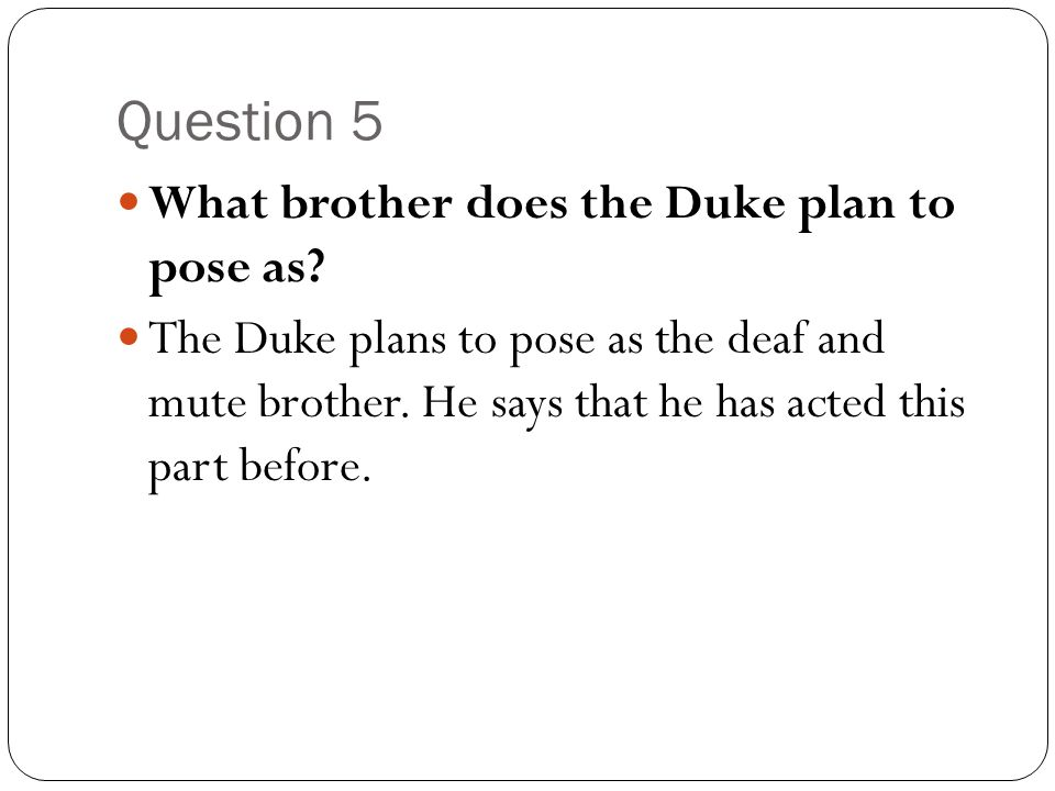 Question 5 What brother does the Duke plan to pose as