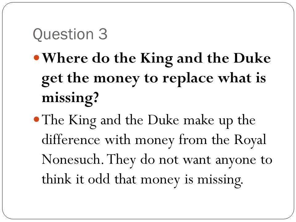 Question 3 Where do the King and the Duke get the money to replace what is missing