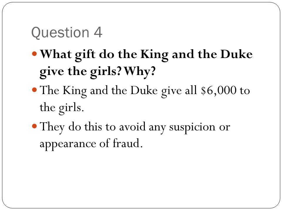 Question 4 What gift do the King and the Duke give the girls Why