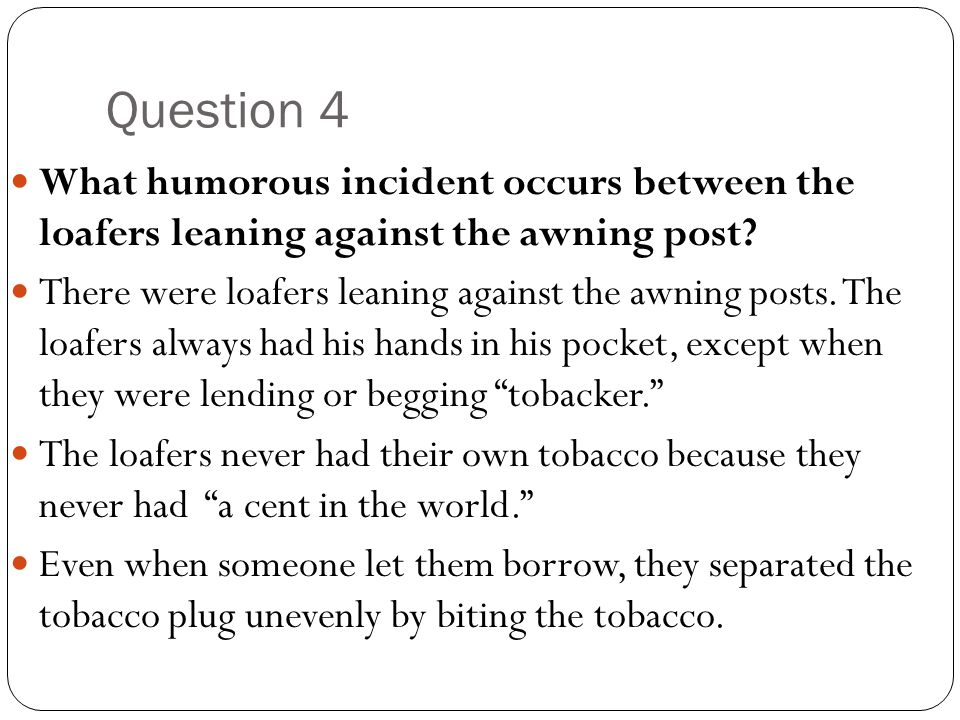 Question 4 What humorous incident occurs between the loafers leaning against the awning post