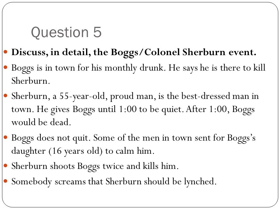 Question 5 Discuss, in detail, the Boggs/Colonel Sherburn event.