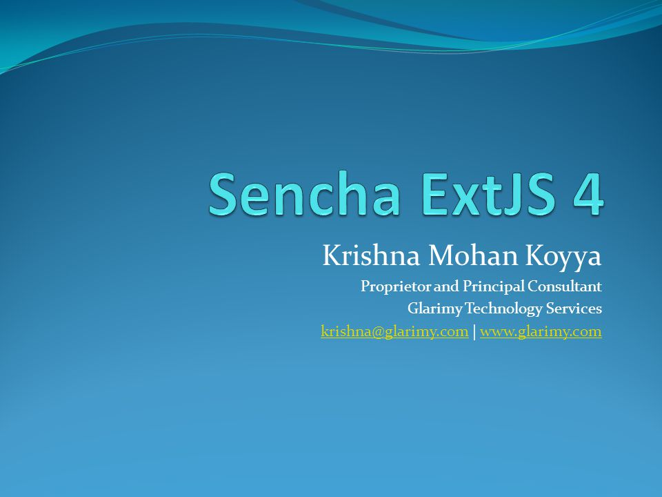 Sencha ExtJS 4 Krishna Mohan Koyya Proprietor and Principal Consultant