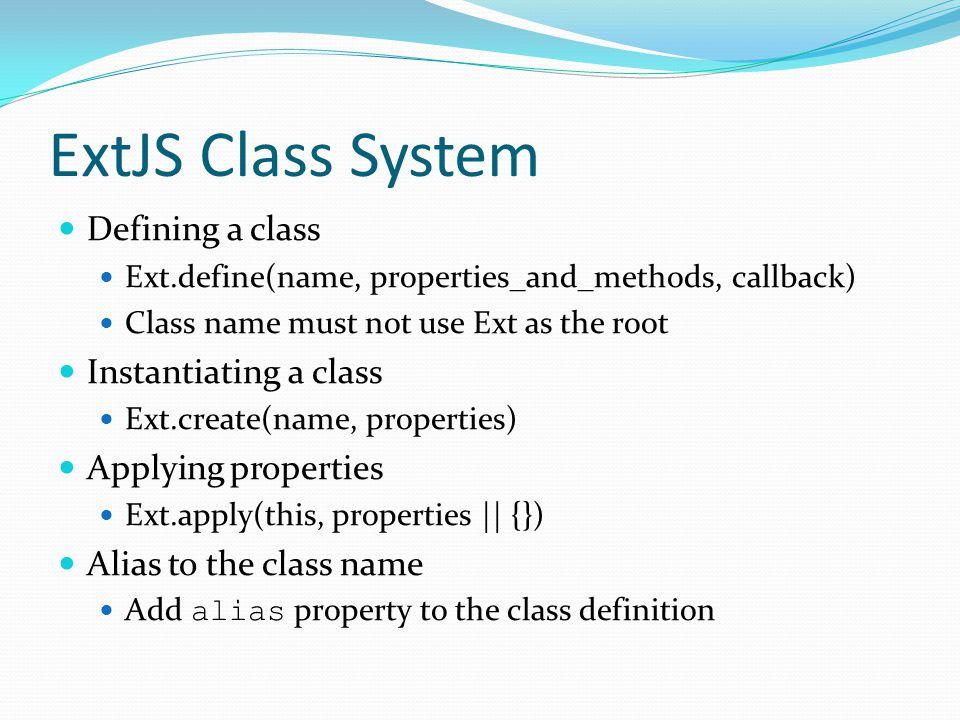 ExtJS Class System Defining a class Instantiating a class