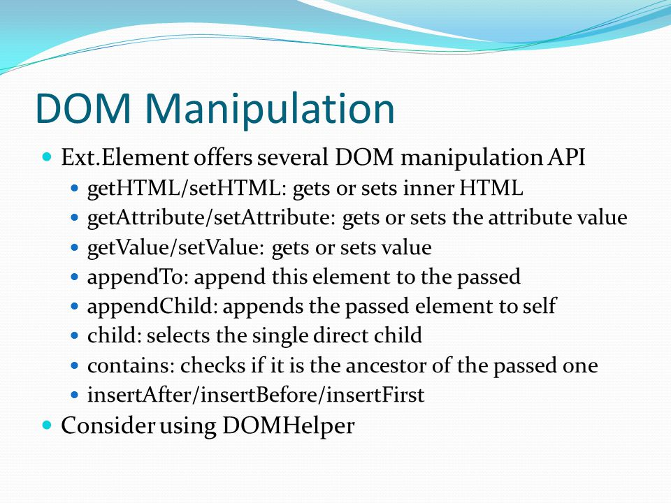 DOM Manipulation Ext.Element offers several DOM manipulation API