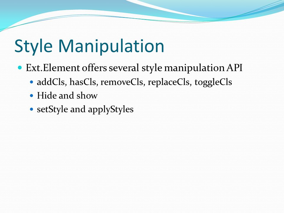 Style Manipulation Ext.Element offers several style manipulation API