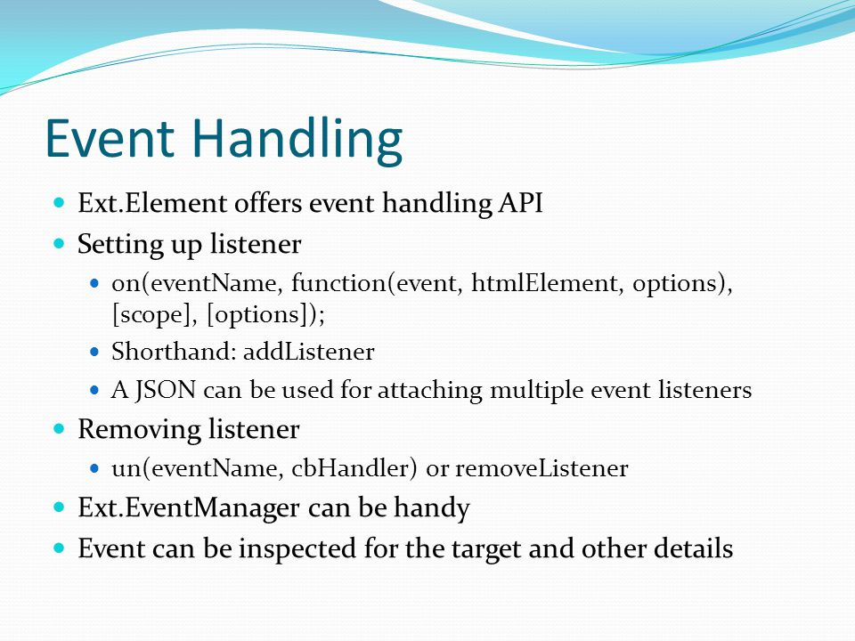 Event Handling Ext.Element offers event handling API