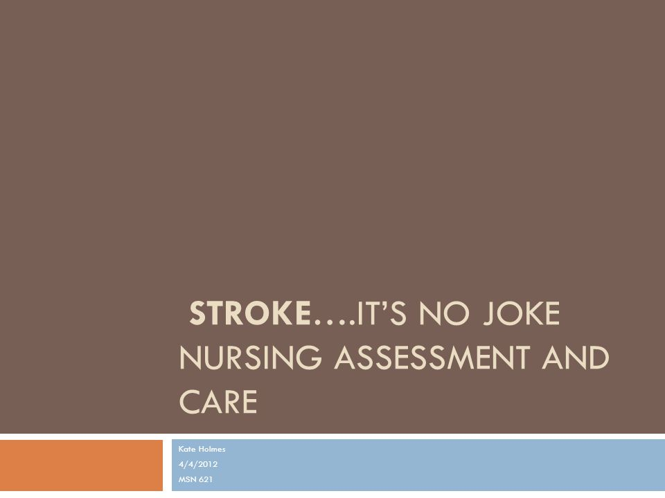 Stroke….It's no Joke Nursing Assessment and Care