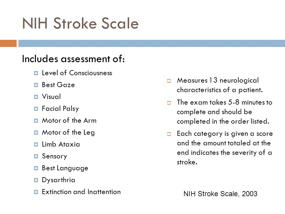 NIH Stroke Scale Includes assessment of: Level of Consciousness