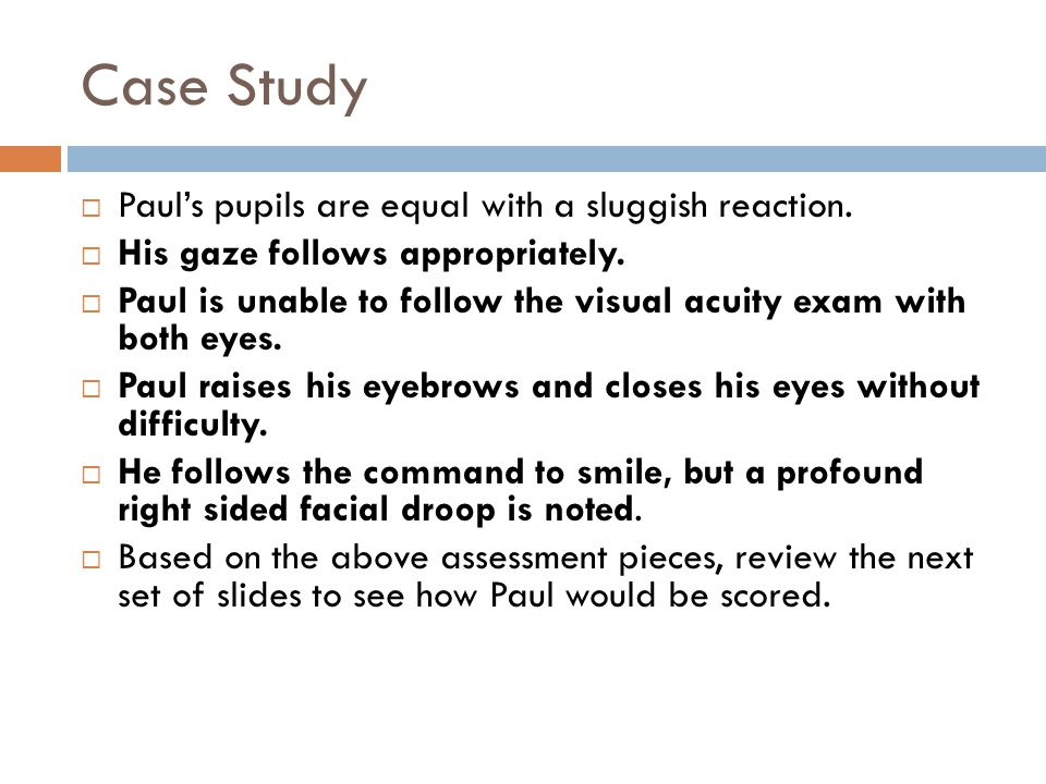 Case Study Paul's pupils are equal with a sluggish reaction.