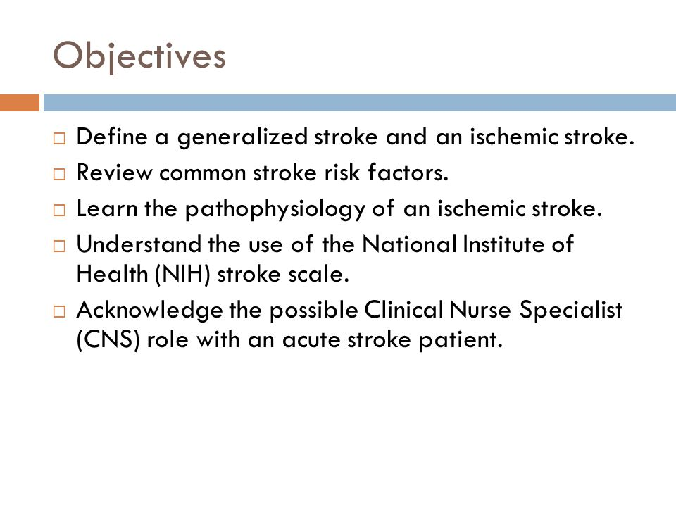 Objectives Define a generalized stroke and an ischemic stroke.